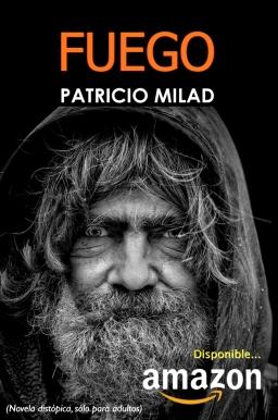 Novela distópica FUEGO, del escritor chileno Patricio Milad